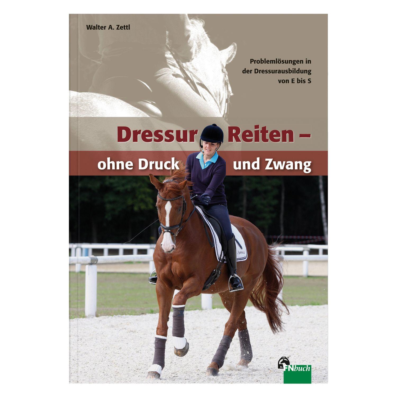 Dressurreiten - ohne Druck und Zwang, FNverlag